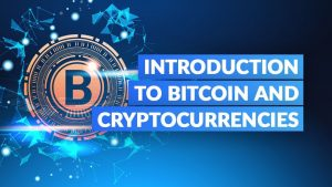 Introduction to Bitcoin and Cryptocurrencies